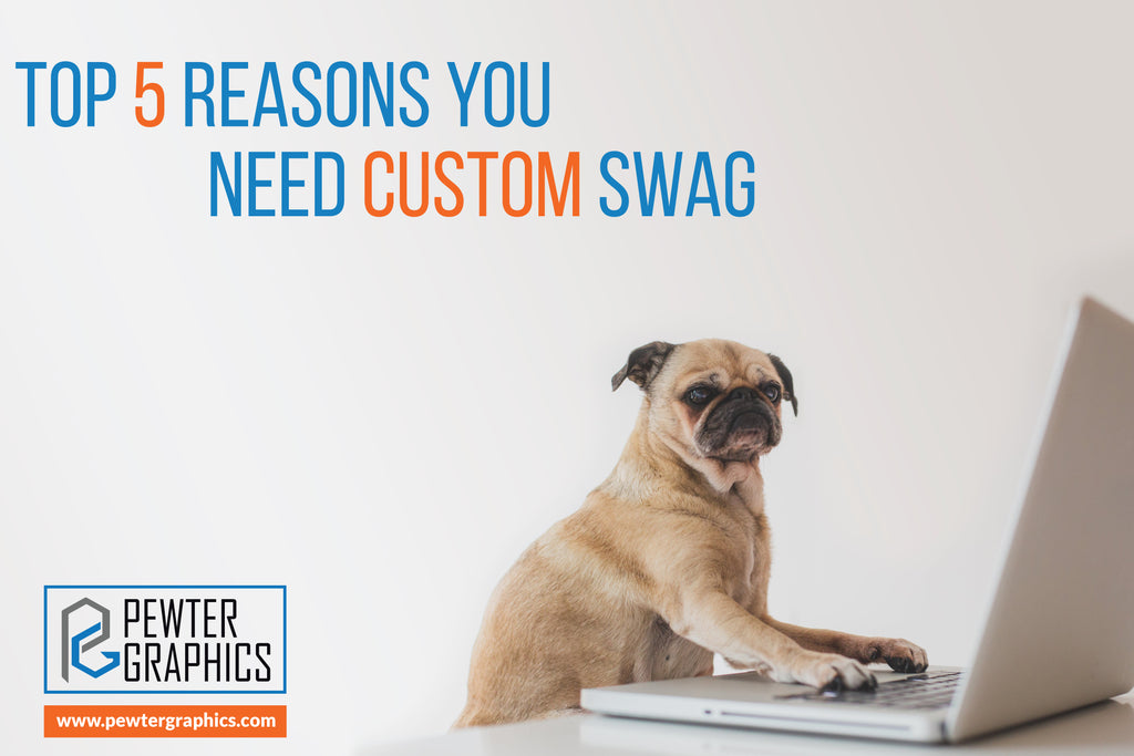 Top 5 Reasons Your Business Needs Custom Swag
