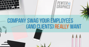 Company Swag Your Employees (and Clients) Really Want