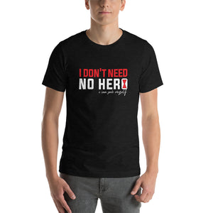 I Don't Need No Hero Unisex Tee