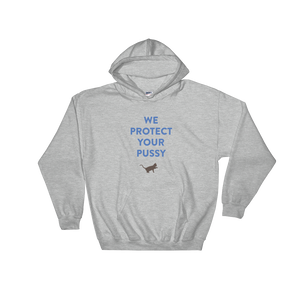 WE PROTECT YOUR PUSSY  Hooded Sweatshirt