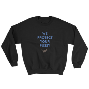 WE PROTECT YOUR PUSSY Sweatshirt
