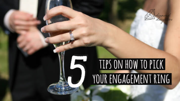 5 Tips for our ladies- How to pick your engagement ring
