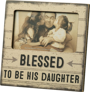 "Distressed Frame -  ""Blessed To Be His Daughter"""