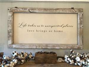 "Old Farmhouse Frame with ""Life Takes Us To Unexpected Places Love Brings us Home"" sentiment"