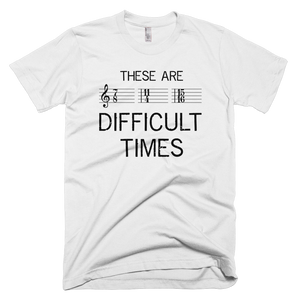 These Are Difficult Times Music T-Shirt