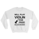 Will Play Violin For Free! Sweatshirt