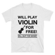 Will Play Violin For Free! T-Shirt