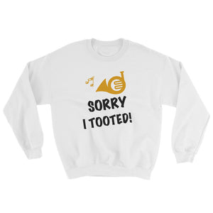 Sorry I Tooted! - French Horn Sweatshirt
