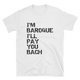 I'm Baroque I'll Pay You Bach Music T-Shirt