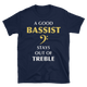 A Good Bassist Stays Out Of Treble T-Shirt