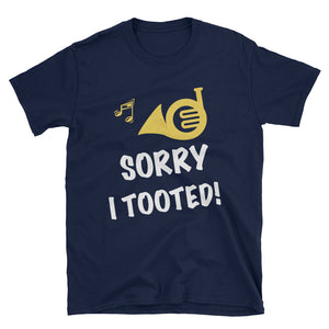 Sorry I Tooted! - French Horn T-Shirt