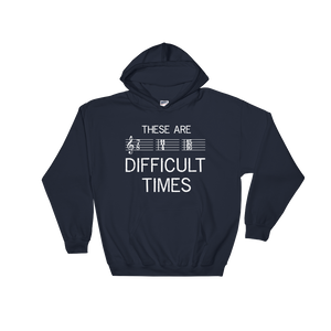 These Are Difficult Times Music Hoodie