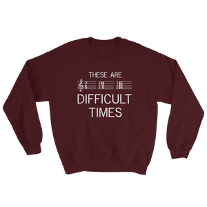 These Are Difficult Times Music Sweatshirt