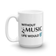 Without Music Life Would Be Flat Mug