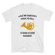 What My Hand Does - French Horn T-Shirt