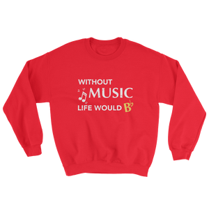 Without Music Life Would Be Flat Sweatshirt