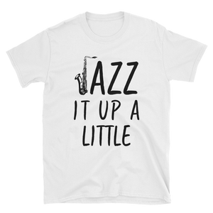 Jazz It Up A Little Saxophone Music T-Shirt