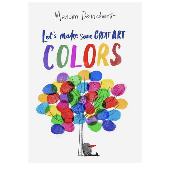 Let's Make Some Great Art: Colors - by Marion Deuchars - hip-kid