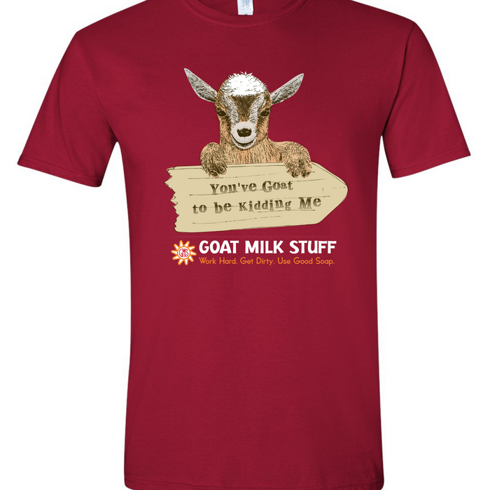 """You've Goat To Be Kidding Me"" Red T-Shirt"