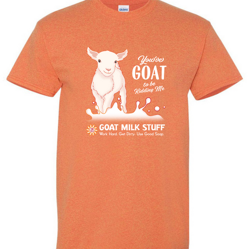 """You've Goat To Be Kidding Me"" T-Shirt"