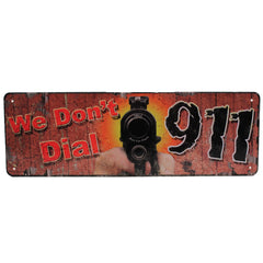 "Tin Sign - We Don't Dial 911, Size 10 1-2"" x 3 1-2"""