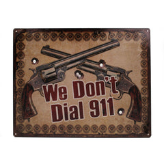"Tin Sign - We Don't Dial 911, Size 12"" x 17"""