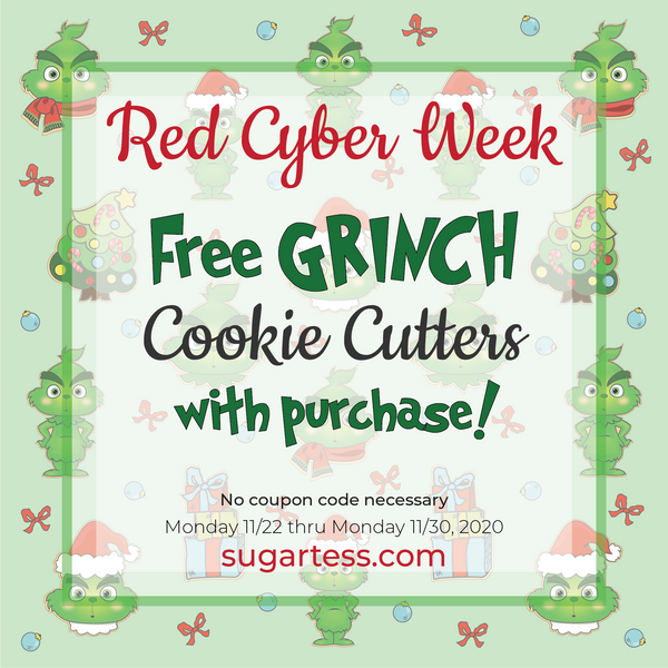 "Sugartess ""Red Cyber Week"" sale post for Black Friday and Cyber Monday. Free Grinch cookie cutters with purchase of $15.00 and above. Sale starts Monday, November 23rd and ends on Monday, November 30th, 2020."