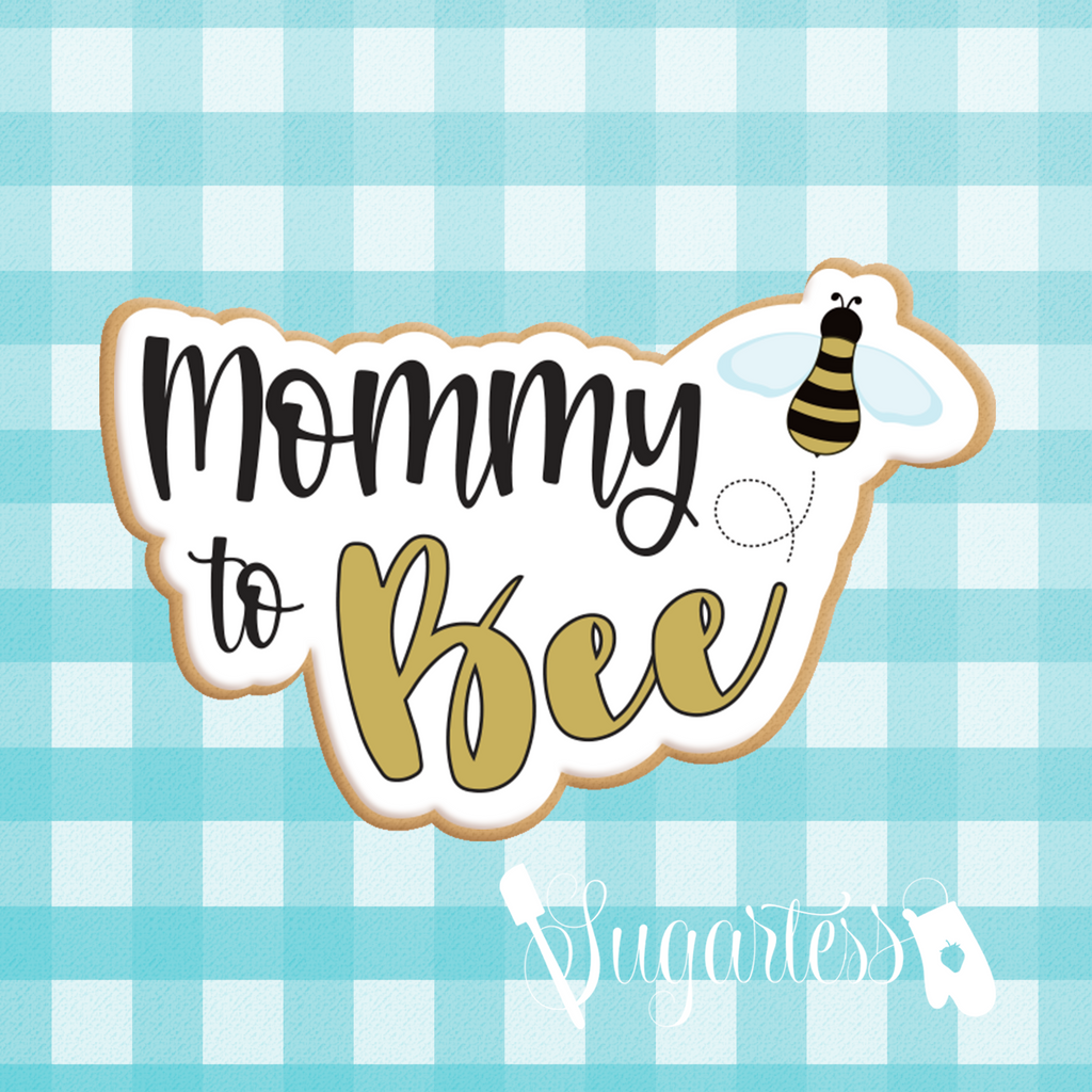 Sugartess custom cookie cutter in shape of Mommy to Bee word plaque with bee.