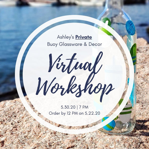 Ashley's Private Virtual Art Workshop | Buoy Drinkware & Decor | 5.30.20 @ 7 PM