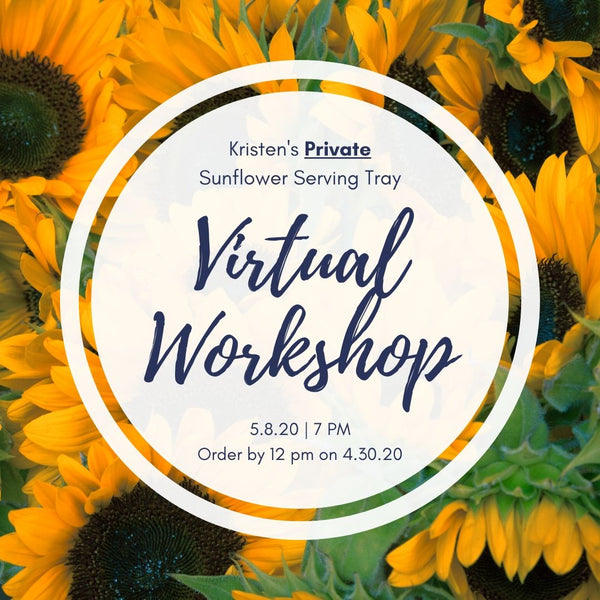 Kristen's Private Virtual Workshop | Sunflower Serving Tray | 5.8.20 @ 7 PM