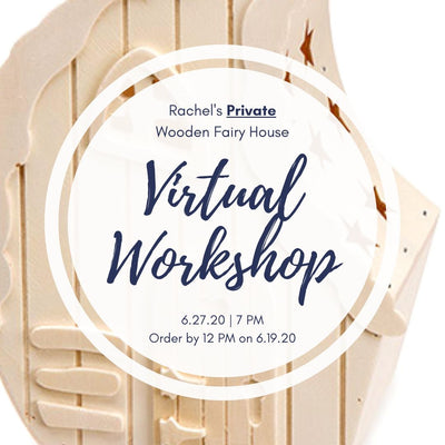 Rachel's Private Virtual Birthday Workshop! | Wooden Fairy House | 6.27.20 @ 7 PM