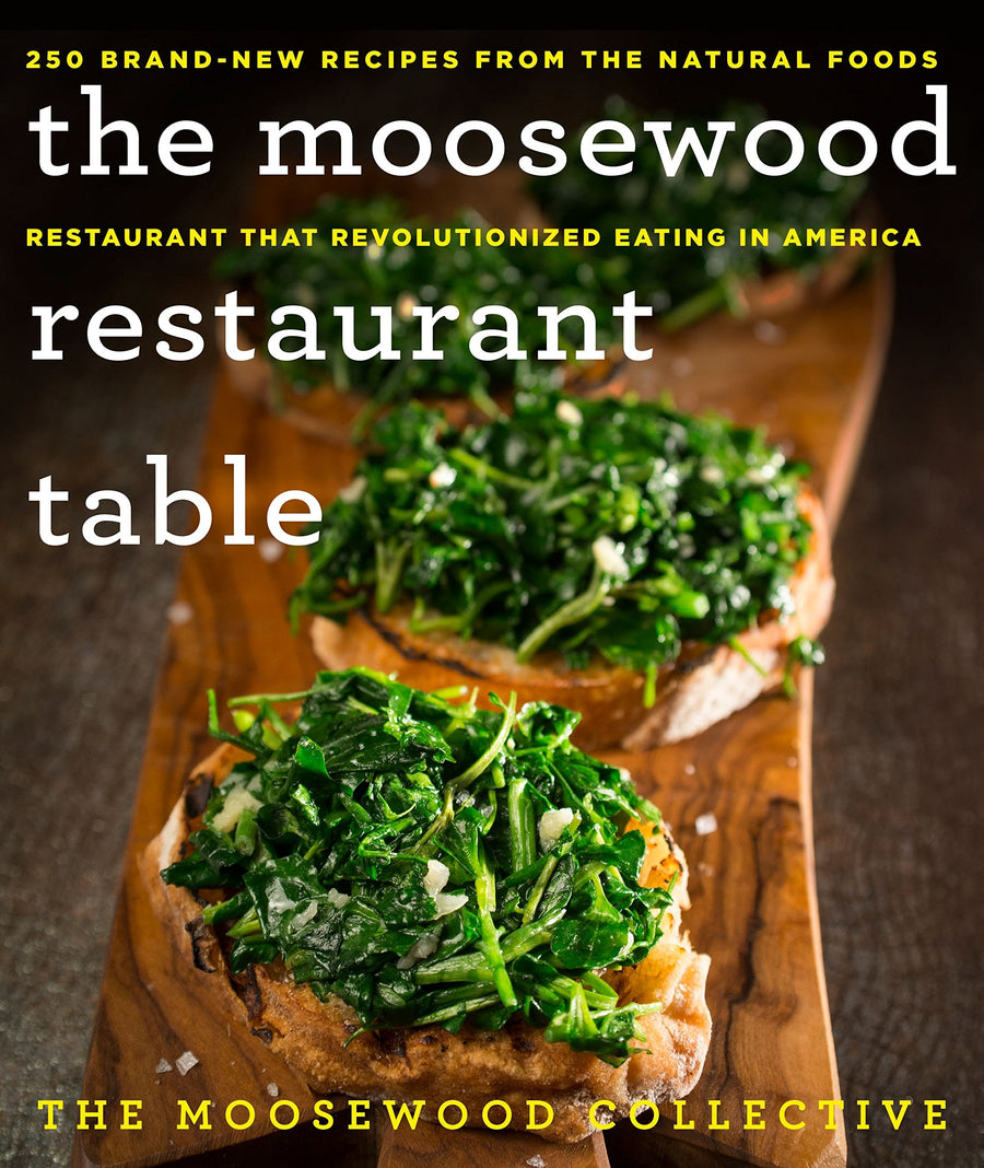The Moosewood Restaurant Table: 250 Brand-New Recipes from the Natural Foods Restaurant That Revolutionized Eating in America