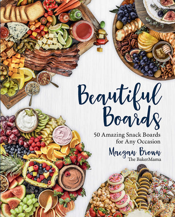 Beautiful Boards: 50 Amazing Snack Boards for Any Occasion