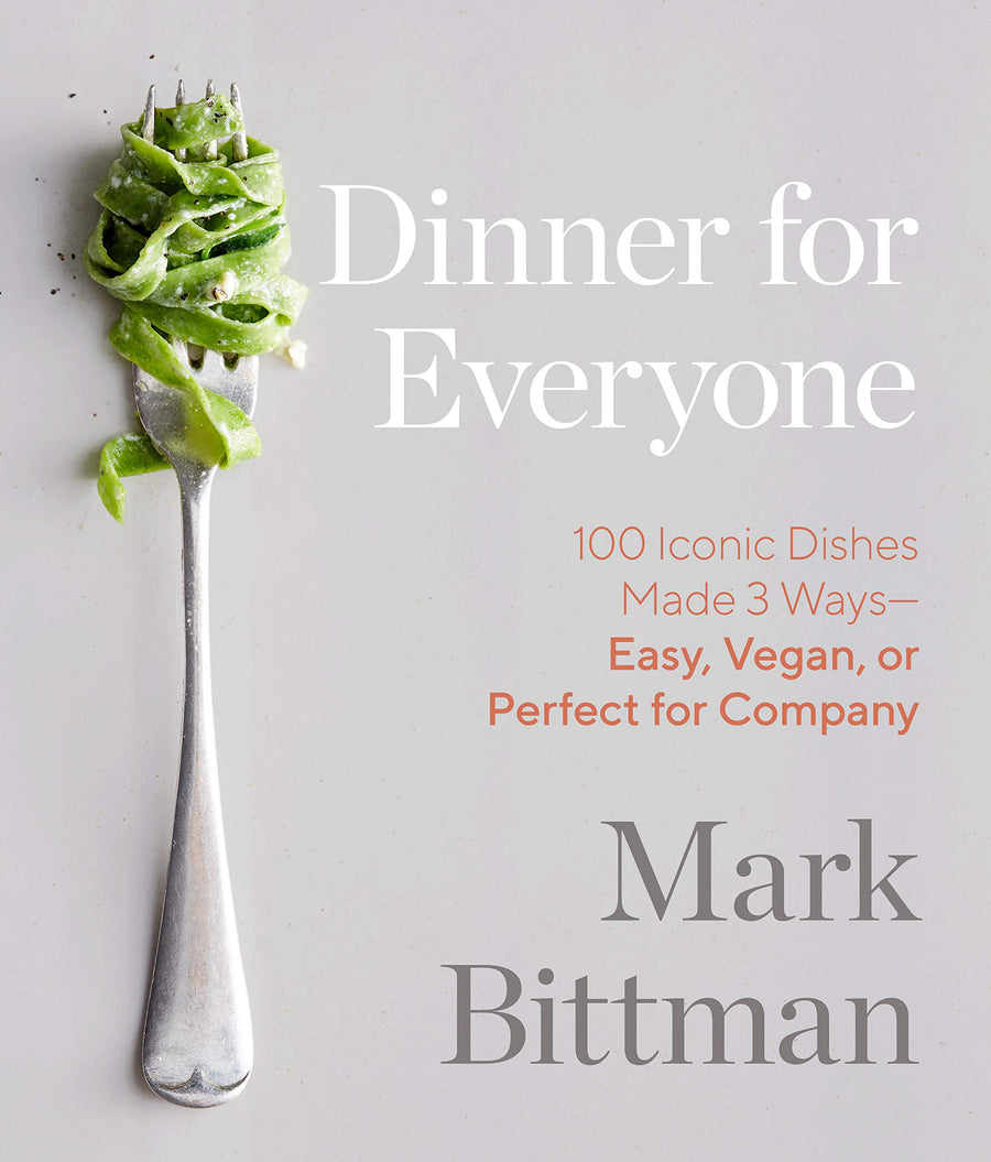 Dinner for Everyone: 100 Iconic Dishes Made 3 Ways--Easy, Vegan, or Perfect for Company