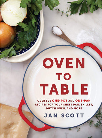 Oven to Table: Over 100 One-Pot and One-Pan Recipes for Your Sheet Pan, Skillet, Dutch Oven, and More
