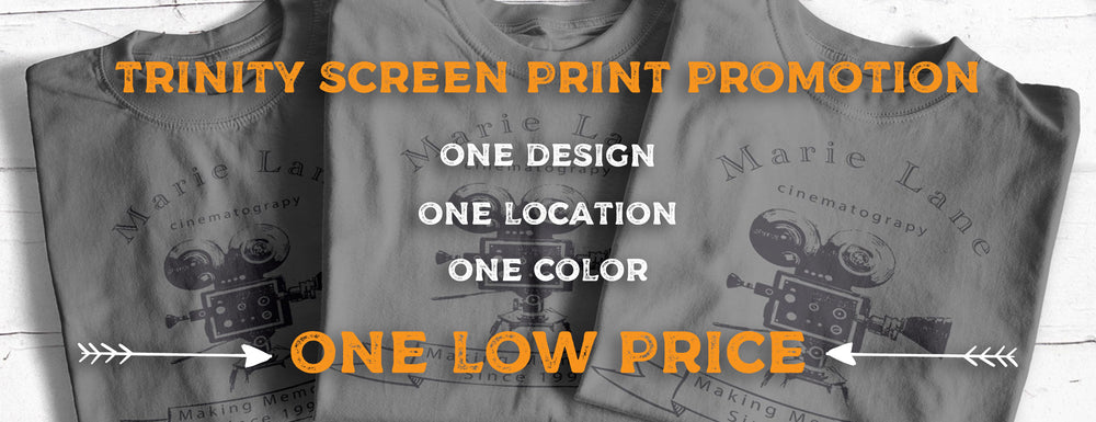 Trinity screen print promotion - one design, one location, one color. All for one low price