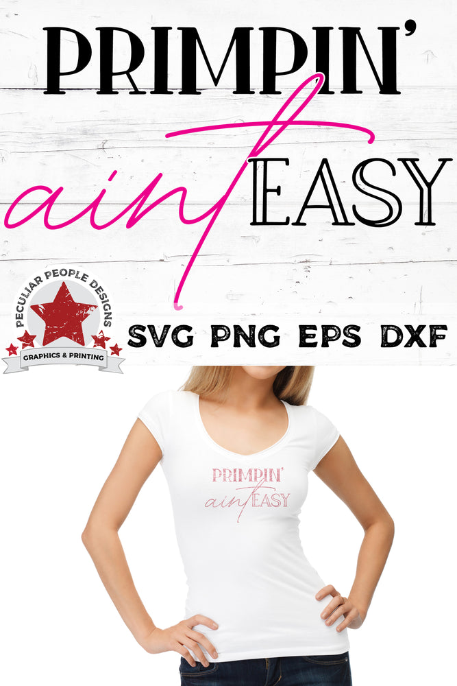 Primpin-Aint-Easy-SVG printed on a white shirt, worn by a young woman