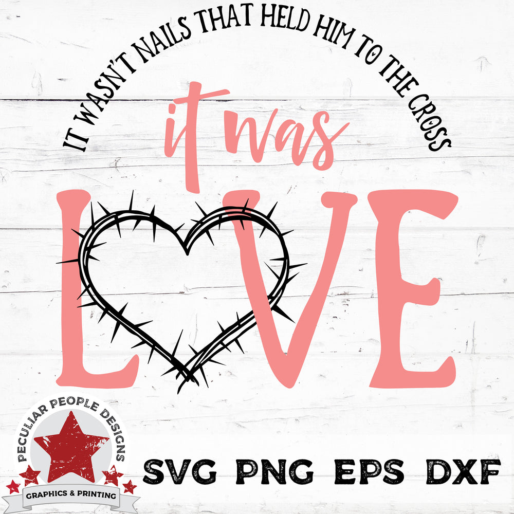 it wasn't nails that held him to the cross, it wa love, svg png eps dxf cut files by peculiar people designs