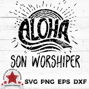 Aloha Son Worshiper - SVG PNG EPS DXF - peculiar people-designs