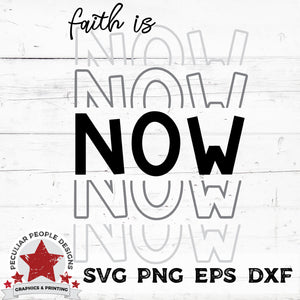 Faith Is Now - SVG PNG EPS DXF by peculiar people designs