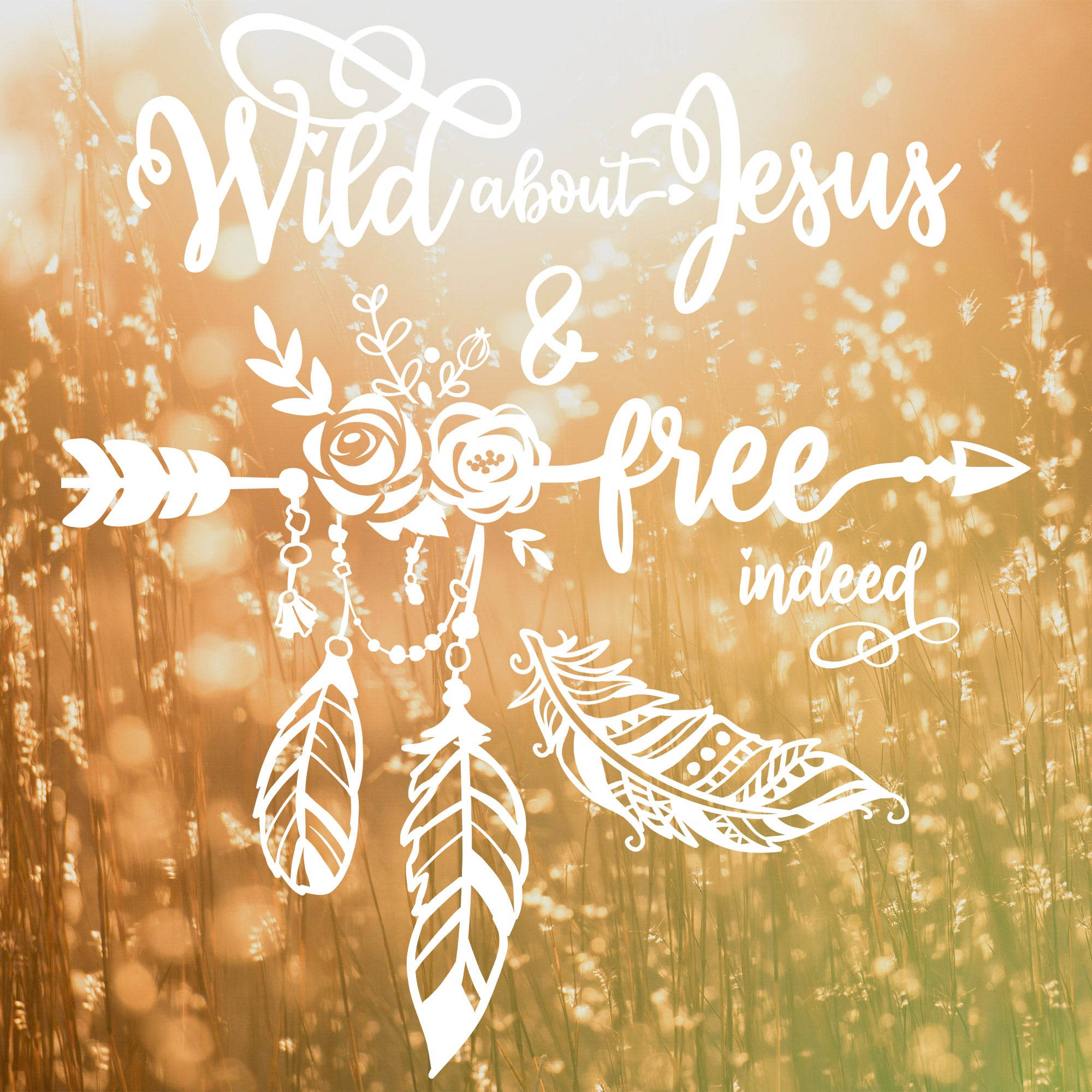 Boho Wild About Jesus and Free Indeed SVG shown over a sun washed field