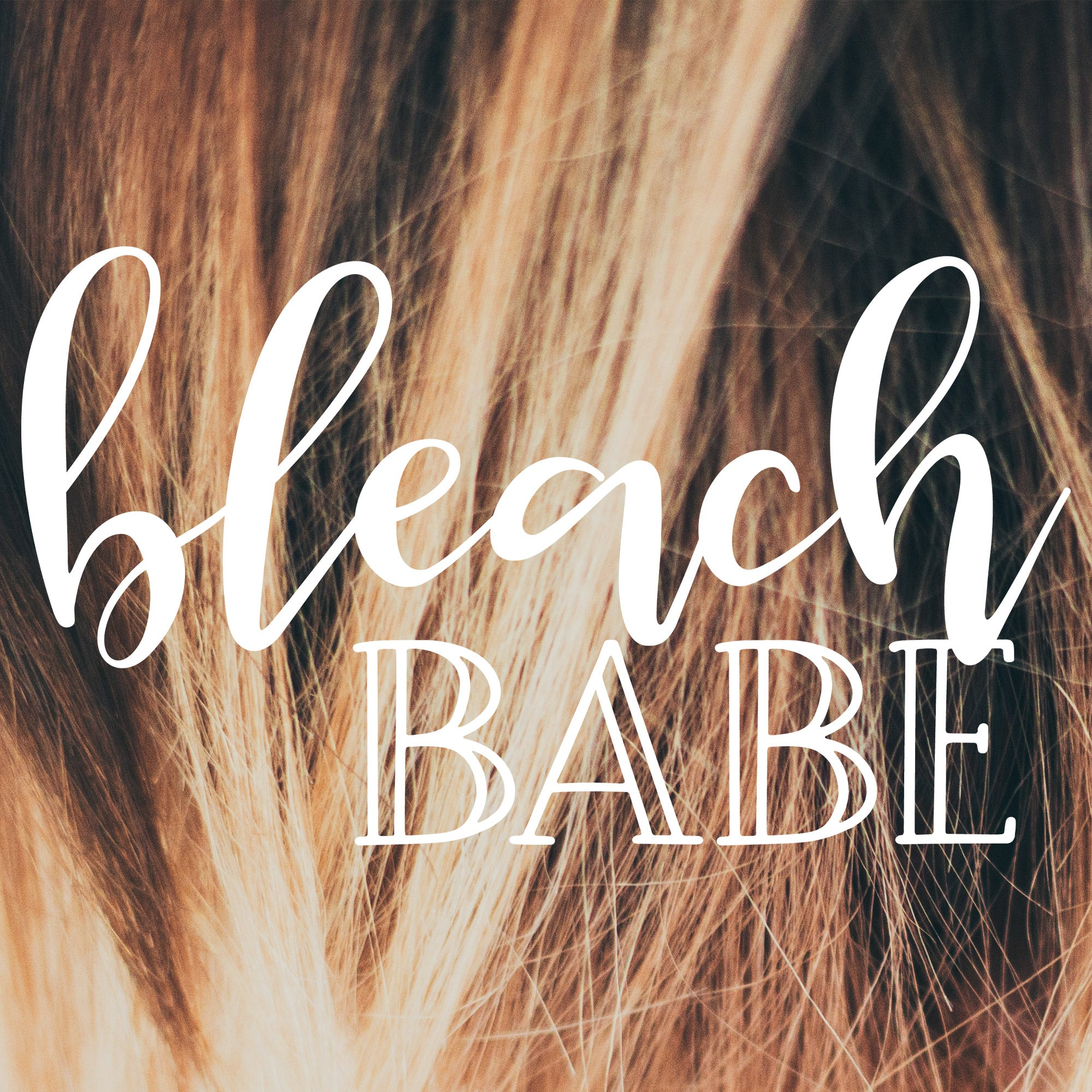 Bleach babe SVG design shown over a close up, blurred photo of hair