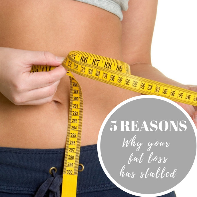 5 Reasons Why Your Fat Loss Has Stalled