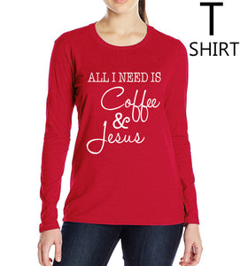 All I Need Is Coffee and Jesus t-shirts long sleeve
