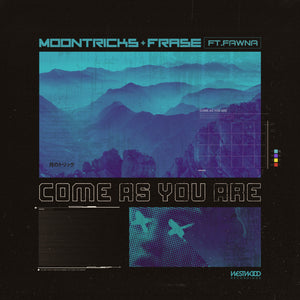 Moontricks x Frase - Come As You Are feat. Fawna