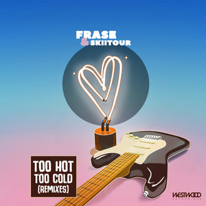 Frase x SkiiTour - Too Hot, Too Cold (Remixes)