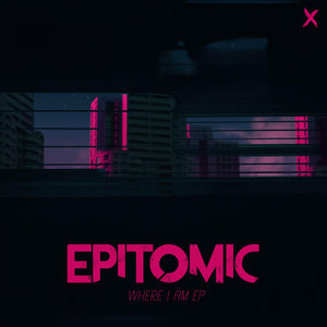 Epitomic - Where I Am EP