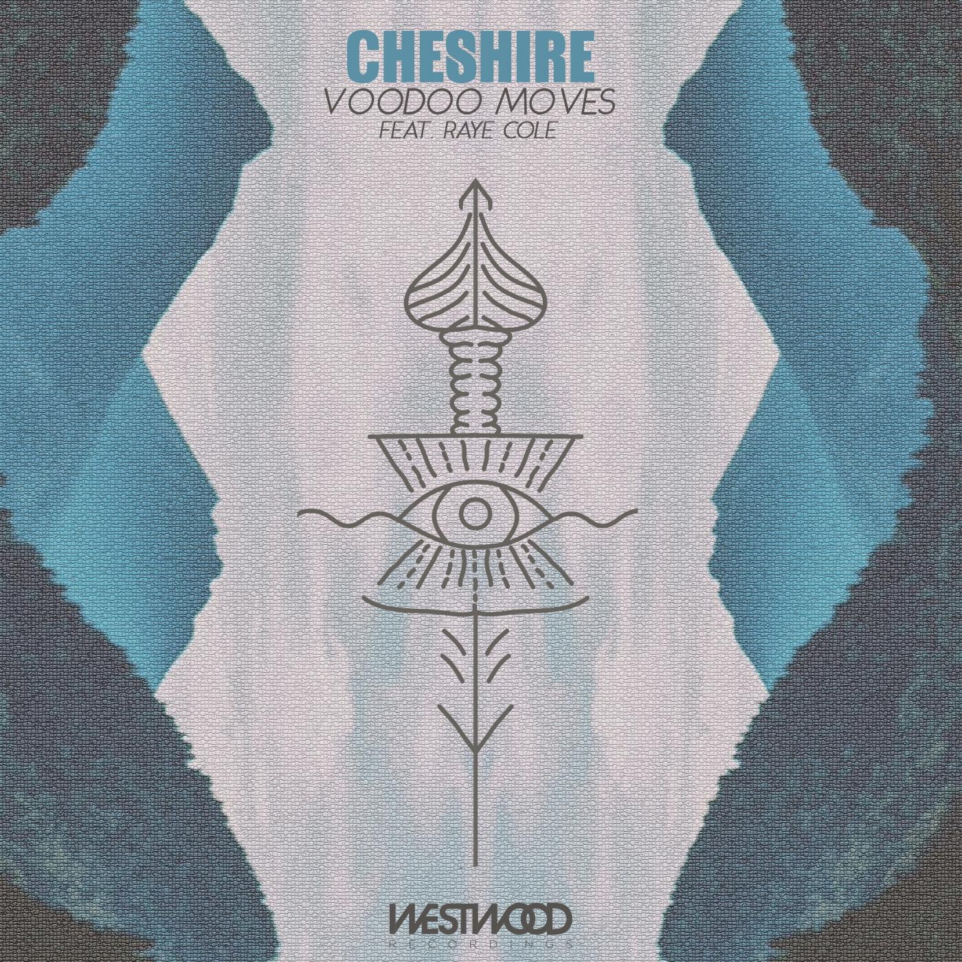Cheshire - Voodoo Moves feat. Raye Cole