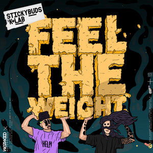 Stickybuds x K+Lab - Feel The Weight