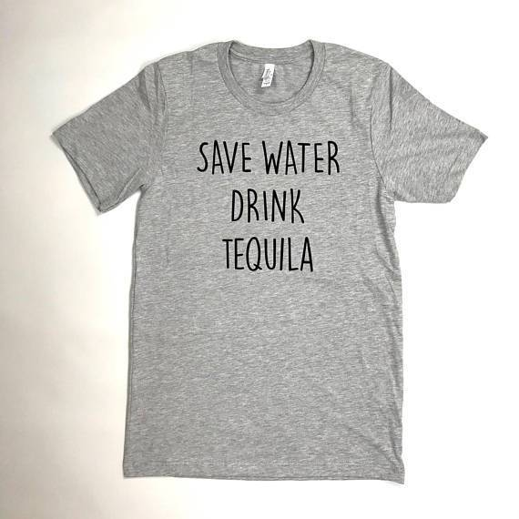 Save water drink tequila funny quote T shirt drinking shirt party shirt Christmas party gift drink wine vodka beer tops - Viva Shirt